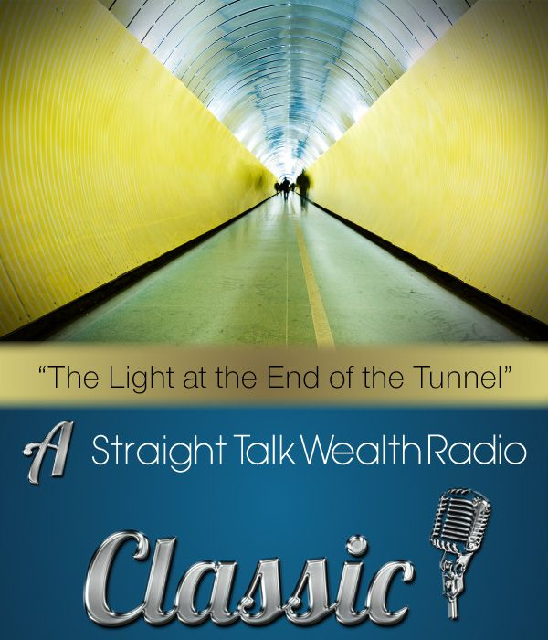 THE LIGHT AT THE END OF THE TUNNEL – A STRAIGHT TALK WEALTH CLASSIC